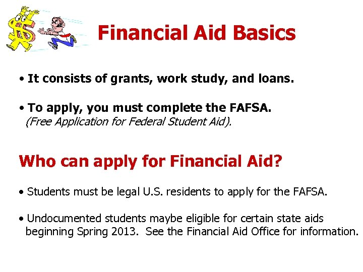 Financial Aid Basics • It consists of grants, work study, and loans. • To