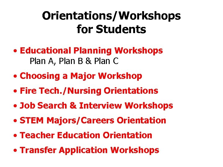 Orientations/Workshops for Students • Educational Planning Workshops Plan A, Plan B & Plan C