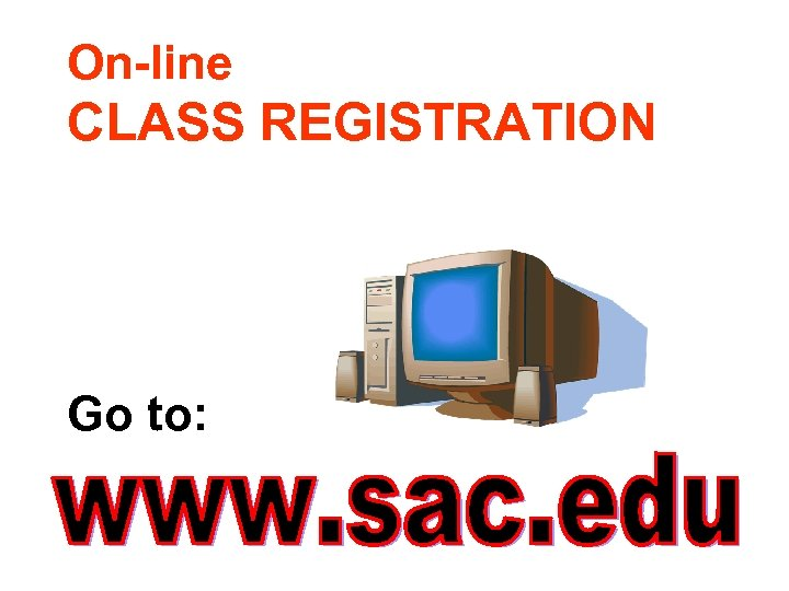 On-line CLASS REGISTRATION Go to: