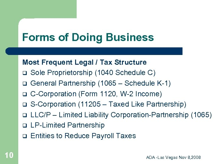 Forms of Doing Business Most Frequent Legal / Tax Structure q Sole Proprietorship (1040