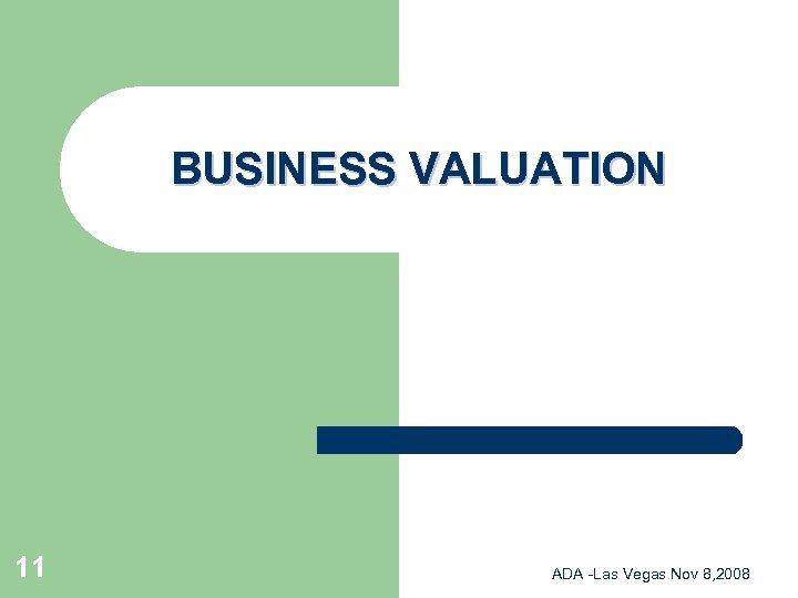 BUSINESS VALUATION 11 ADA -Las Vegas Nov 8, 2008