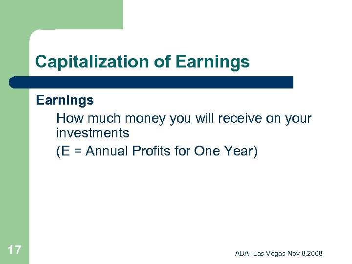 Capitalization of Earnings How much money you will receive on your investments (E =