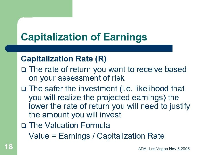Capitalization of Earnings Capitalization Rate (R) q The rate of return you want to