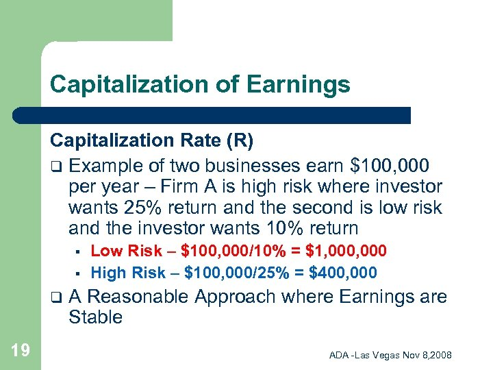 Capitalization of Earnings Capitalization Rate (R) q Example of two businesses earn $100, 000