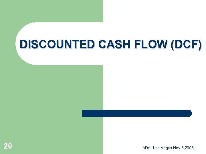 DISCOUNTED CASH FLOW (DCF) 20 ADA -Las Vegas Nov 8, 2008