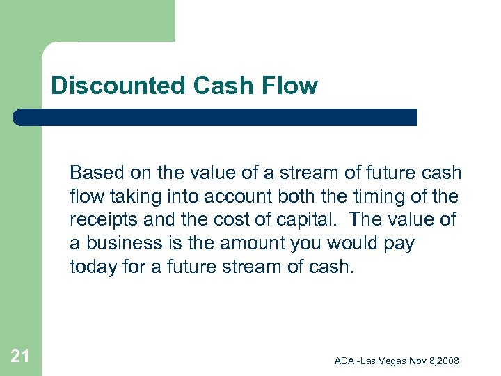 Discounted Cash Flow Based on the value of a stream of future cash flow