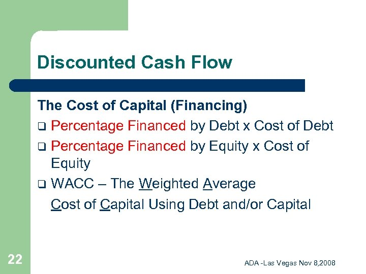 Discounted Cash Flow The Cost of Capital (Financing) q Percentage Financed by Debt x