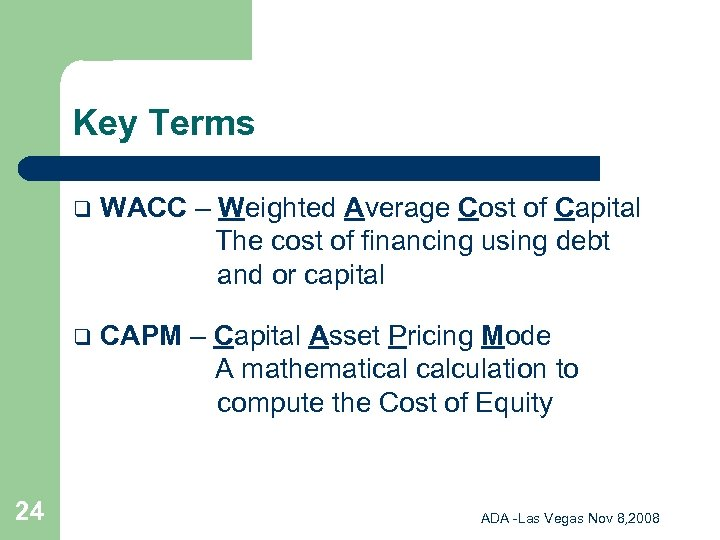 Key Terms q q 24 WACC – Weighted Average Cost of Capital The cost