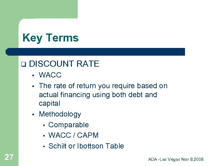 Key Terms q DISCOUNT RATE § § § 27 WACC The rate of return