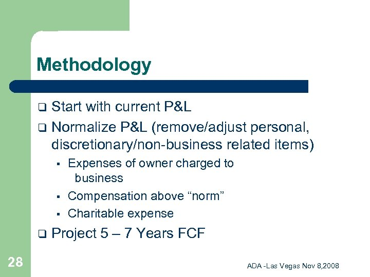 Methodology Start with current P&L q Normalize P&L (remove/adjust personal, discretionary/non-business related items) q