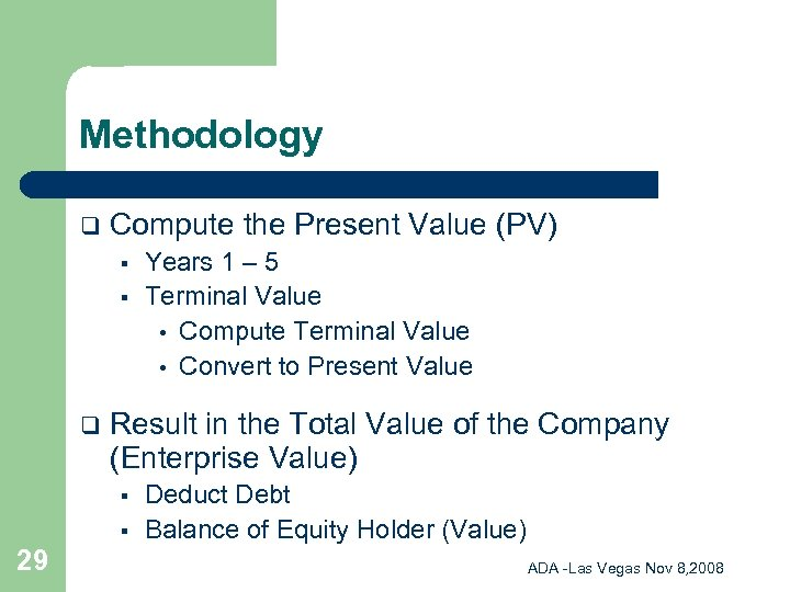 Methodology q Compute the Present Value (PV) § § q Result in the Total