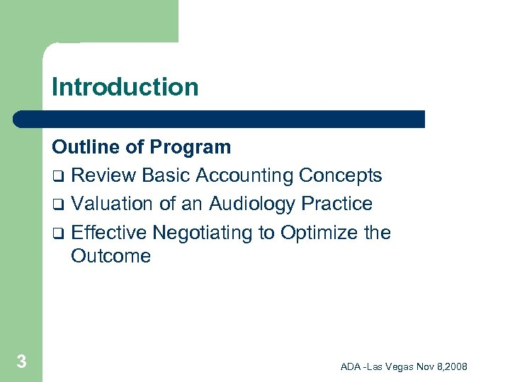 Introduction Outline of Program q Review Basic Accounting Concepts q Valuation of an Audiology