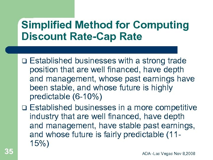 Simplified Method for Computing Discount Rate-Cap Rate Established businesses with a strong trade position