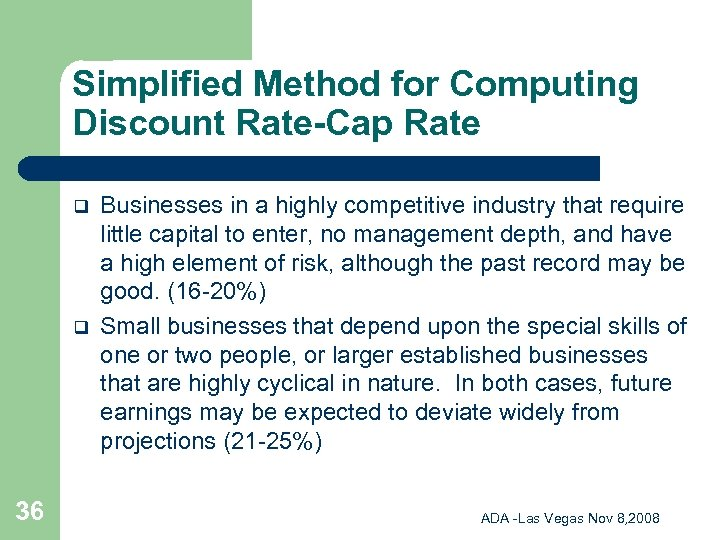 Simplified Method for Computing Discount Rate-Cap Rate q q 36 Businesses in a highly