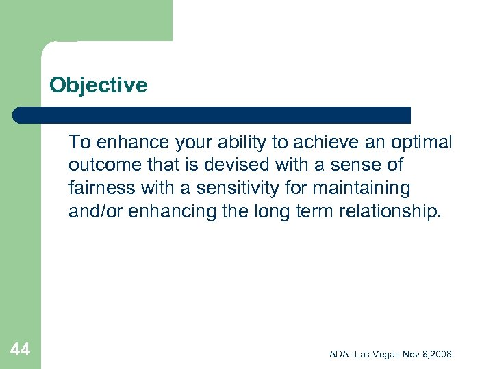 Objective To enhance your ability to achieve an optimal outcome that is devised with
