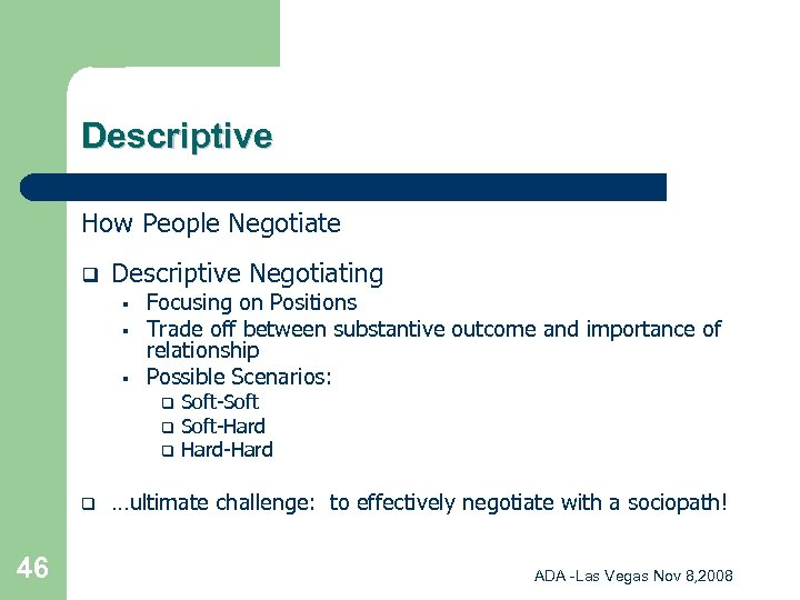 Descriptive How People Negotiate q Descriptive Negotiating § § § Focusing on Positions Trade