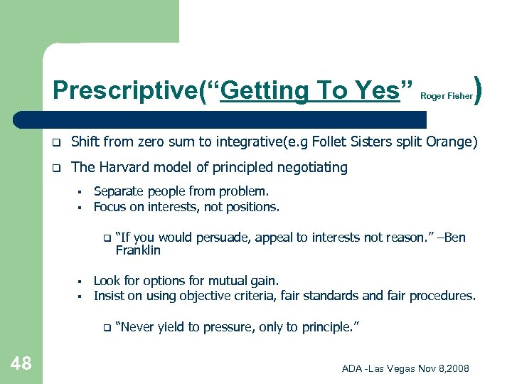 """Prescriptive(""""Getting To Yes"""" Roger Fisher ) q Shift from zero sum to integrative(e. g"""