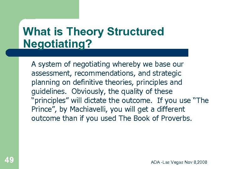 What is Theory Structured Negotiating? A system of negotiating whereby we base our assessment,