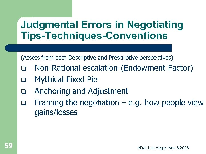 Judgmental Errors in Negotiating Tips-Techniques-Conventions (Assess from both Descriptive and Prescriptive perspectives) q q