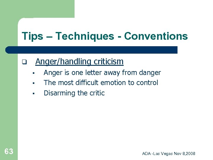 Tips – Techniques - Conventions Anger/handling criticism q § § § 63 Anger is