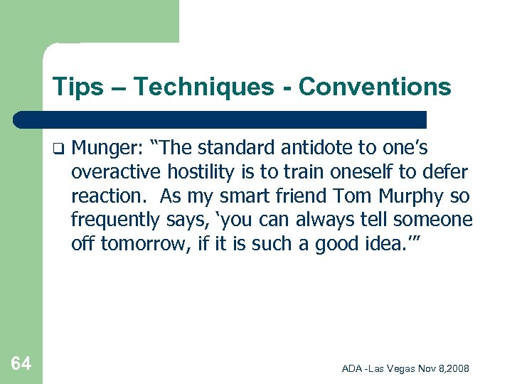 """Tips – Techniques - Conventions q 64 Munger: """"The standard antidote to one's overactive"""