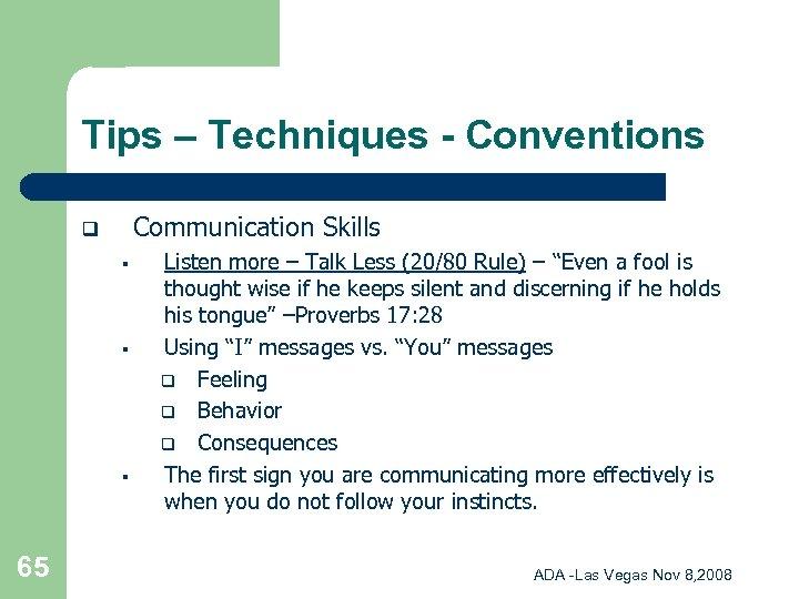 Tips – Techniques - Conventions Communication Skills q § § § 65 Listen more