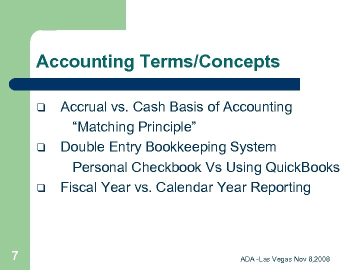 "Accounting Terms/Concepts q q q 7 Accrual vs. Cash Basis of Accounting ""Matching Principle"""