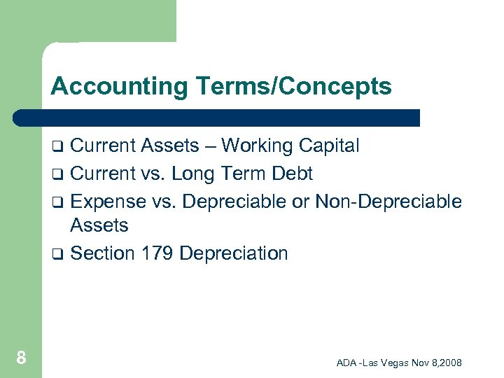 Accounting Terms/Concepts Current Assets – Working Capital q Current vs. Long Term Debt q