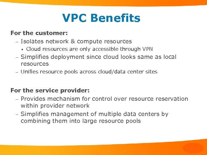 VPC Benefits For the customer: – Isolates network & compute resources • Cloud resources