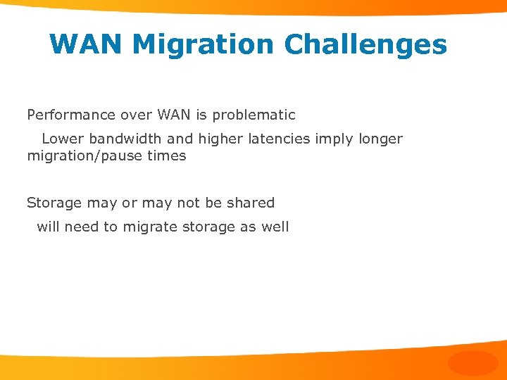 WAN Migration Challenges Performance over WAN is problematic Lower bandwidth and higher latencies imply