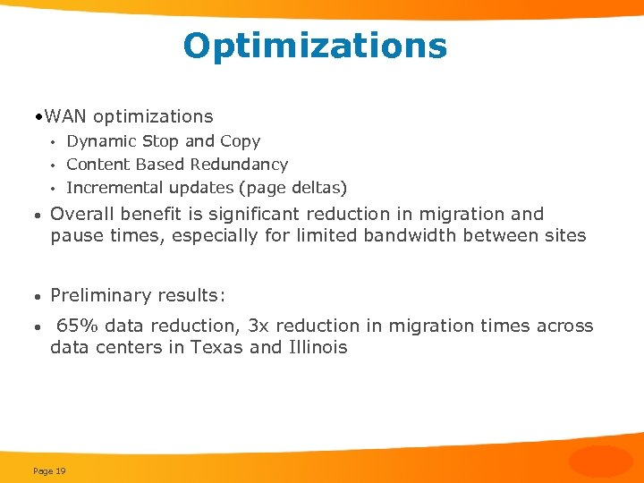 Optimizations • WAN optimizations Dynamic Stop and Copy • Content Based Redundancy • Incremental