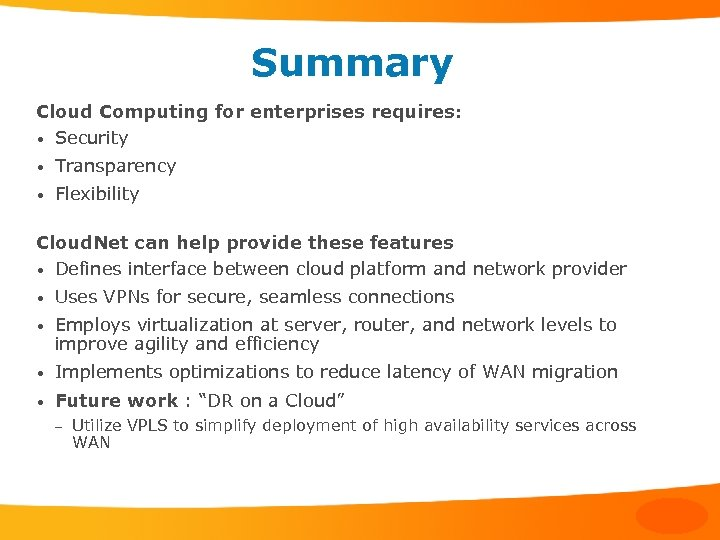 Summary Cloud Computing for enterprises requires: • Security • Transparency • Flexibility Cloud. Net