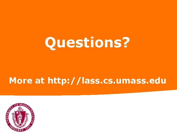 Questions? More at http: //lass. cs. umass. edu