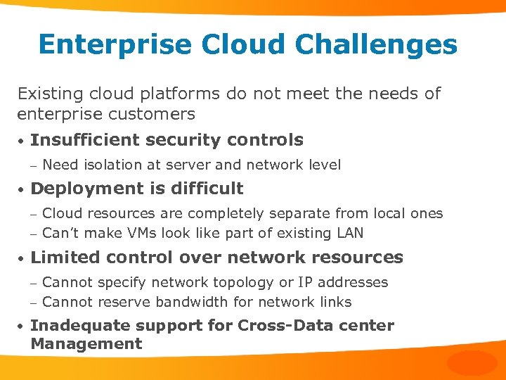 Enterprise Cloud Challenges Existing cloud platforms do not meet the needs of enterprise customers