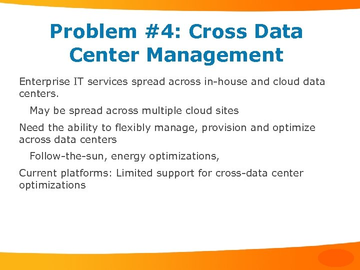 Problem #4: Cross Data Center Management Enterprise IT services spread across in-house and cloud