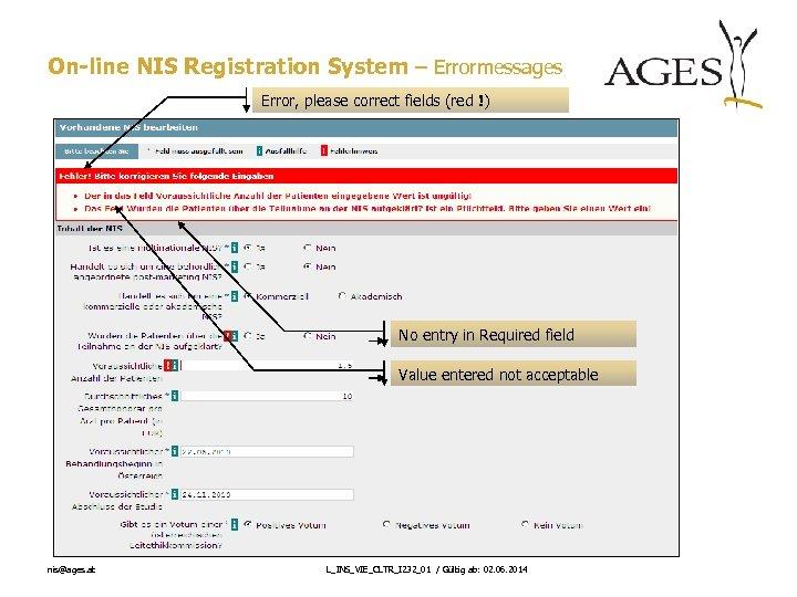 On-line NIS Registration System – Errormessages Error, please correct fields (red !) No entry