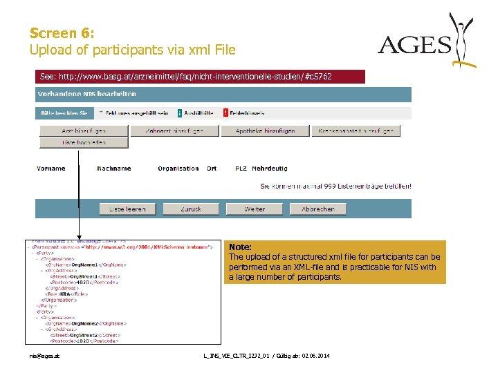 Screen 6: Upload of participants via xml File See: http: //www. basg. at/arzneimittel/faq/nicht-interventionelle-studien/#c 5762