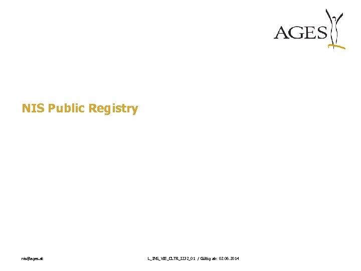 NIS Public Registry nis@ages. at L_INS_VIE_CLTR_I 232_01 / Gültig ab: 02. 06. 2014