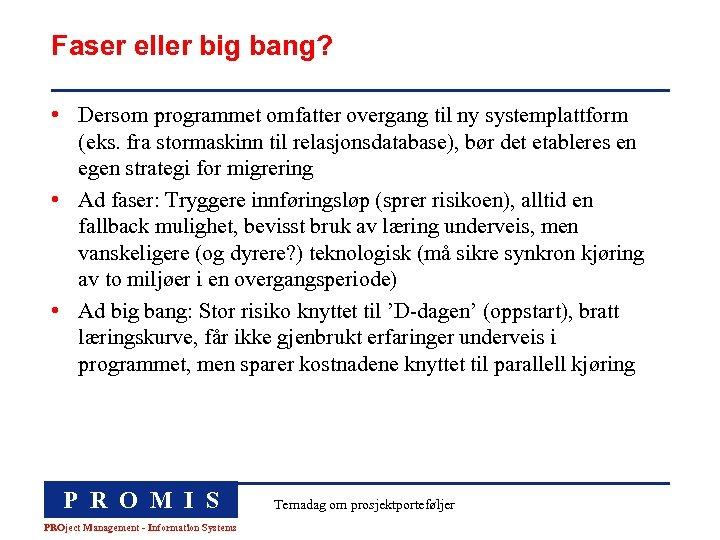Faser eller big bang? • Dersom programmet omfatter overgang til ny systemplattform (eks. fra