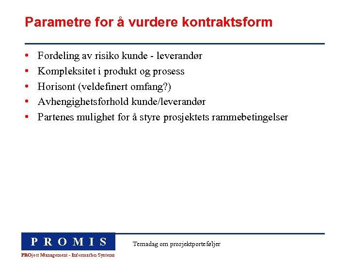 Parametre for å vurdere kontraktsform • • • Fordeling av risiko kunde - leverandør