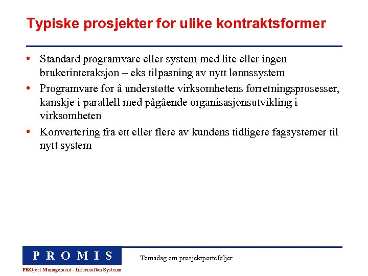 Typiske prosjekter for ulike kontraktsformer • Standard programvare eller system med lite eller ingen