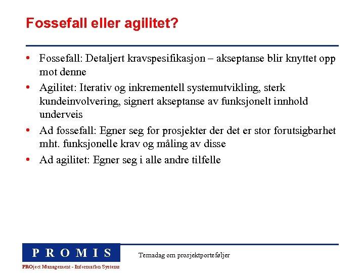Fossefall eller agilitet? • Fossefall: Detaljert kravspesifikasjon – akseptanse blir knyttet opp mot denne