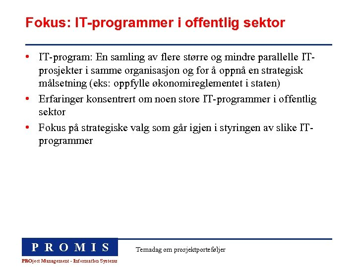 Fokus: IT-programmer i offentlig sektor • IT-program: En samling av flere større og mindre