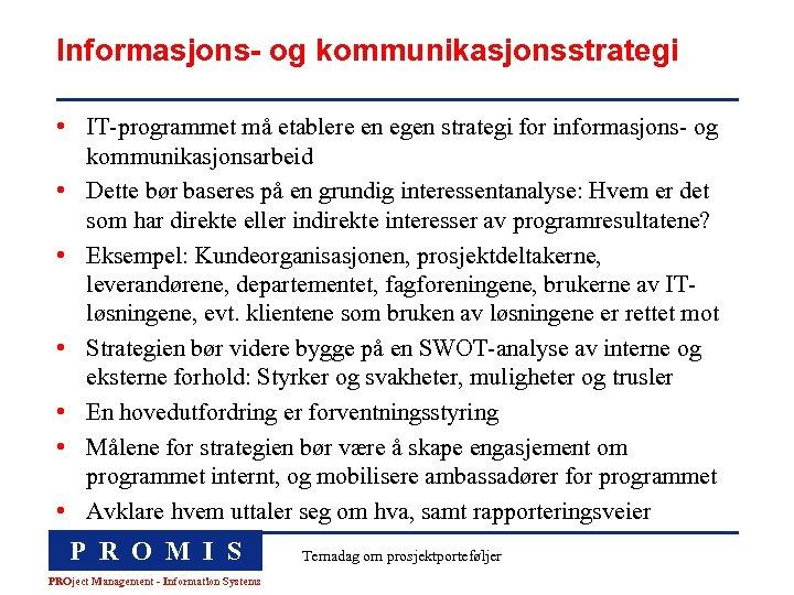 Informasjons- og kommunikasjonsstrategi • IT-programmet må etablere en egen strategi for informasjons- og kommunikasjonsarbeid