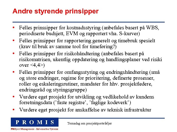 Andre styrende prinsipper • Felles prinssipper for kostnadsstyring (anbefales basert på WBS, periodiserte budsjett,