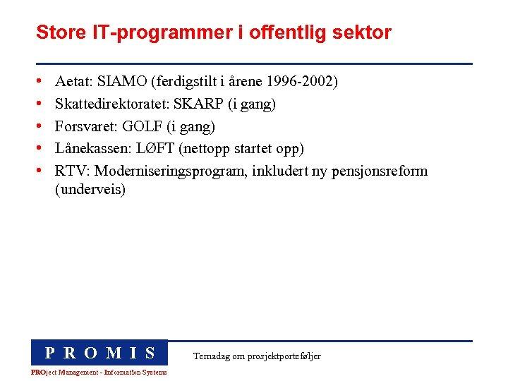 Store IT-programmer i offentlig sektor • • • Aetat: SIAMO (ferdigstilt i årene 1996