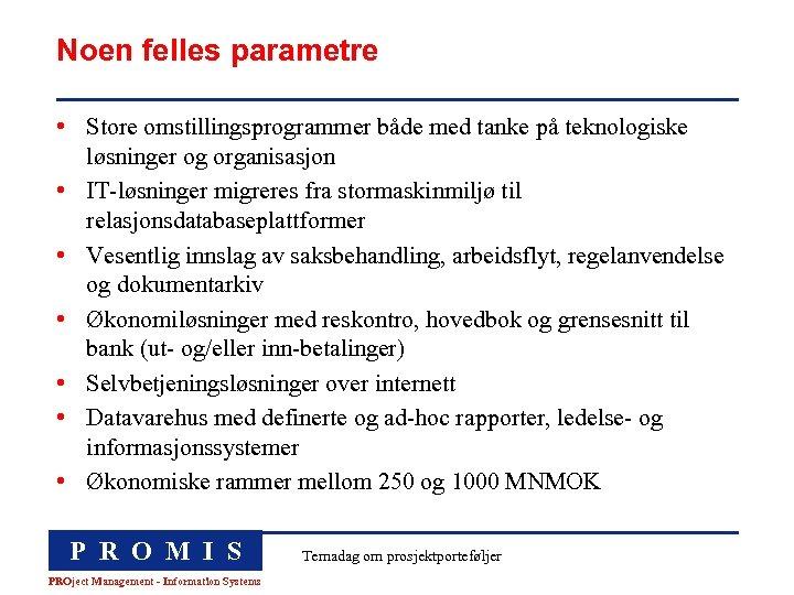 Noen felles parametre • Store omstillingsprogrammer både med tanke på teknologiske løsninger og organisasjon