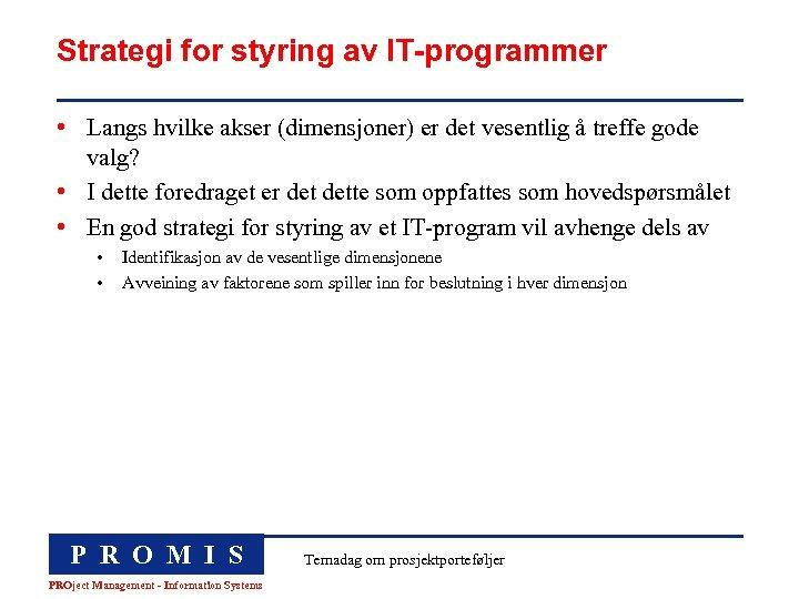 Strategi for styring av IT-programmer • Langs hvilke akser (dimensjoner) er det vesentlig å