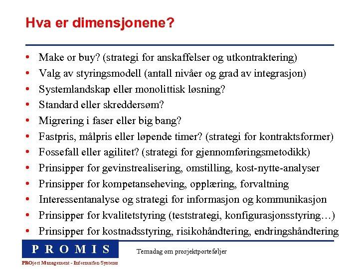 Hva er dimensjonene? • • • Make or buy? (strategi for anskaffelser og utkontraktering)