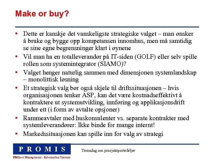 Make or buy? • Dette er kanskje det vanskeligste strategiske valget – man ønsker